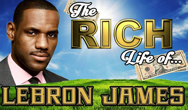 The Rich Life of LEBRON JAMES